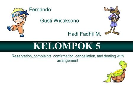 KELOMPOK 5 Reservation, complaints, confirmation, cancellation, and dealing with arrangement Fernando Gusti Wicaksono Hadi Fadhil M.