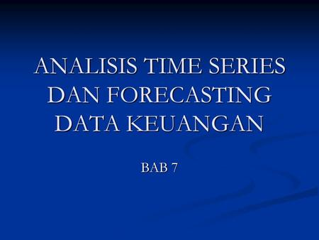 ANALISIS TIME SERIES DAN FORECASTING DATA KEUANGAN BAB 7.