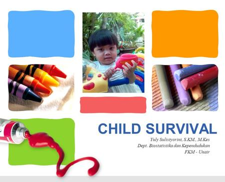CHILD SURVIVAL Yuly Sulistyorini, S.KM., M.Kes