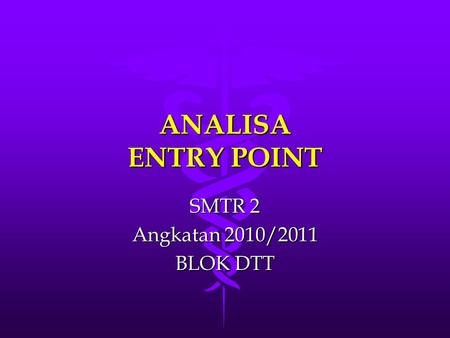 ANALISA ENTRY POINT SMTR 2 Angkatan 2010/2011 BLOK DTT.