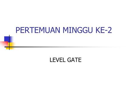 PERTEMUAN MINGGU KE-2 LEVEL GATE.