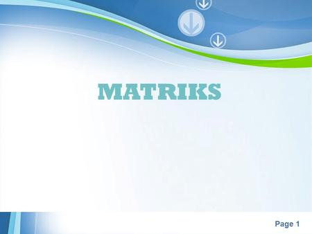 Powerpoint Templates Page 1 MATRIKS. Powerpoint Templates Page 2 DAFTAR SLIDE Operasi Matriks Jenis-Jenis Matriks Determinan Matriks 22 Inverse Matriks.