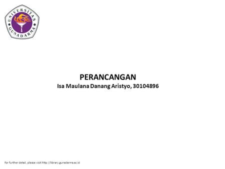 PERANCANGAN Isa Maulana Danang Aristyo, 30104896 for further detail, please visit