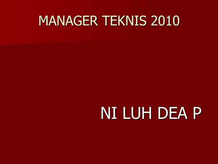 MANAGER TEKNIS 2010 NI LUH DEA P.