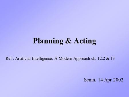 Planning & Acting Senin, 14 Apr 2002