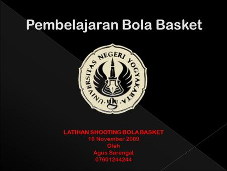 LATIHAN SHOOTING BOLA BASKET 16 November 2009 Oleh Agus Sarengat 07601244244.