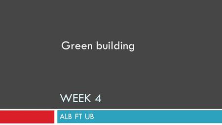 WEEK 4 ALB FT UB Green building. GREEN PROPERTY  GREEN BUILDING CLIMATE CHANGE  GREEN CITY.