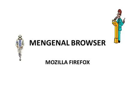 MENGENAL BROWSER MOZILLA FIREFOX. Bagian-bagian Mozilla.