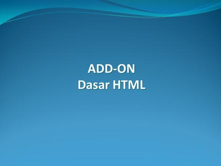 ADD-ON Dasar HTML.