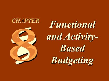 8 -1 Functional and Activity- Based Budgeting CHAPTER.