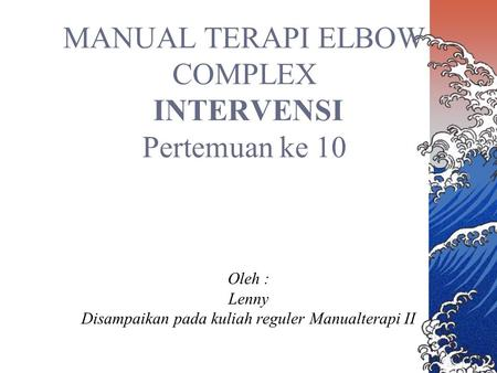 MANUAL TERAPI ELBOW COMPLEX INTERVENSI Pertemuan ke 10