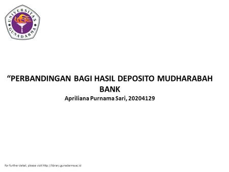 """PERBANDINGAN BAGI HASIL DEPOSITO MUDHARABAH BANK Apriliana Purnama Sari, 20204129 for further detail, please visit http://library.gunadarma.ac.id."