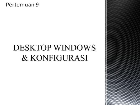 DESKTOP WINDOWS & KONFIGURASI. Icon Wallpaper Desktop Quick Launch Task BarStart Menu.