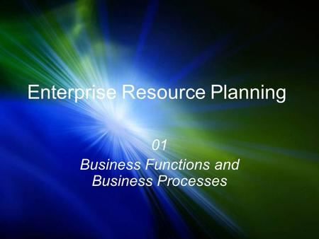Enterprise Resource Planning 01 Business Functions and Business Processes.