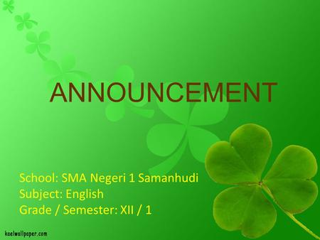 ANNOUNCEMENT School: SMA Negeri 1 Samanhudi Subject: English Grade / Semester: XII / 1.