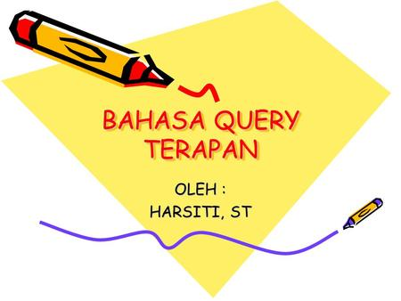 BAHASA QUERY TERAPAN OLEH : HARSITI, ST.