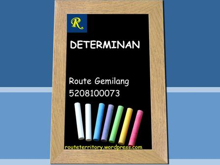 DETERMINAN Route Gemilang 5208100073 routeterritory.wordpress.com.