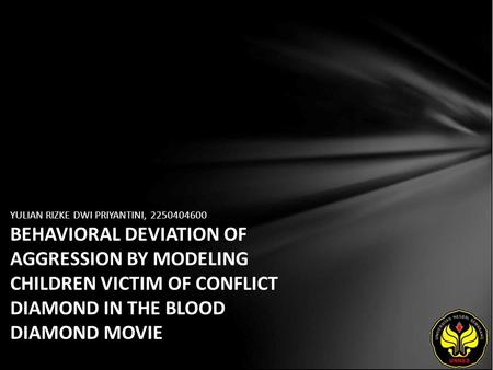 YULIAN RIZKE DWI PRIYANTINI, 2250404600 BEHAVIORAL DEVIATION OF AGGRESSION BY MODELING CHILDREN VICTIM OF CONFLICT DIAMOND IN THE BLOOD DIAMOND MOVIE.