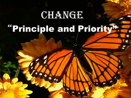 "Change "" Principle and Priority"". Practical Steps to Change 2 Peter 1:3-4 (NIV) His divine power has given us everything we need for life and godliness."