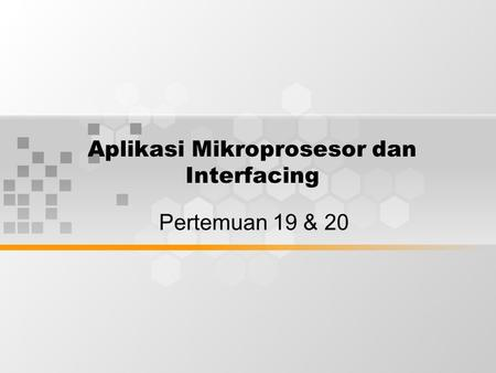 Aplikasi Mikroprosesor dan Interfacing Pertemuan 19 & 20.