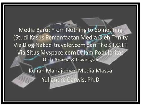 Media Baru: From Nothing to Something (Studi Kasus Pemanfaatan Media Oleh Trinity Via Blog Naked-traveler.com dan The S.I.G.I.T Via Situs Myspace.com Dalam.