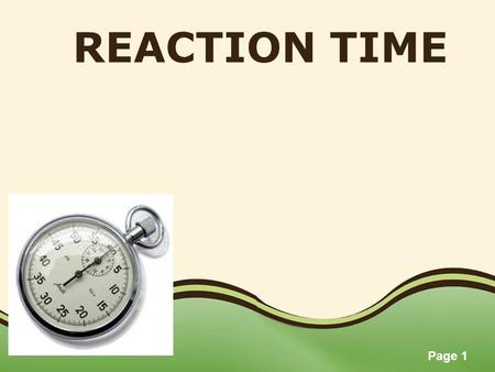 Page 1 REACTION TIME. Page 2 OVERVIEW DefinitionReaction Time Motion Time.