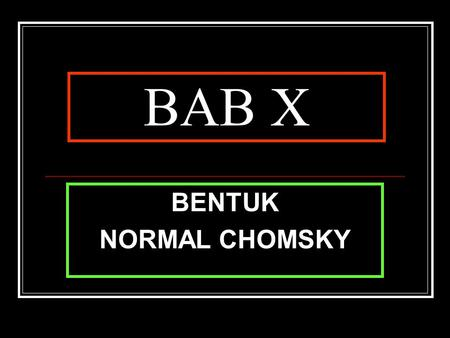 BAB X BENTUK NORMAL CHOMSKY.