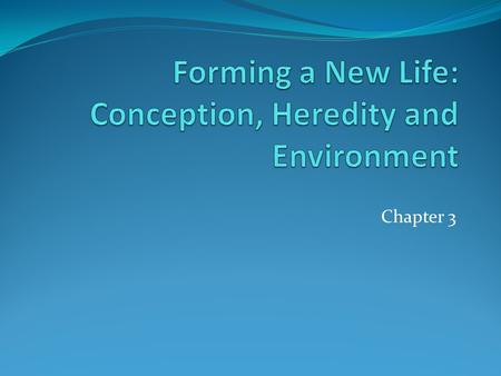 Forming a New Life: Conception, Heredity and Environment