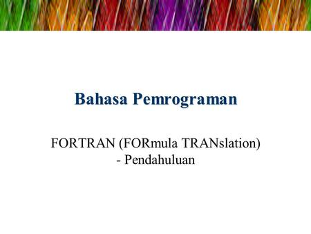 FORTRAN (FORmula TRANslation) - Pendahuluan