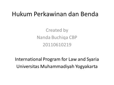 Hukum Perkawinan dan Benda Created by Nanda Buchiqa CBP 20110610219 International Program for Law and Syaria Universitas Muhammadiyah Yogyakarta.