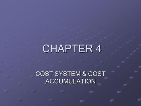 CHAPTER 4 CHAPTER 4 COST SYSTEM & COST ACCUMULATION.