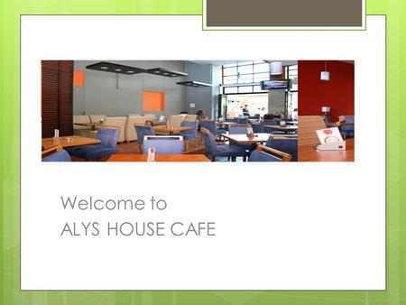 Welcome to ALYS HOUSE CAFE.