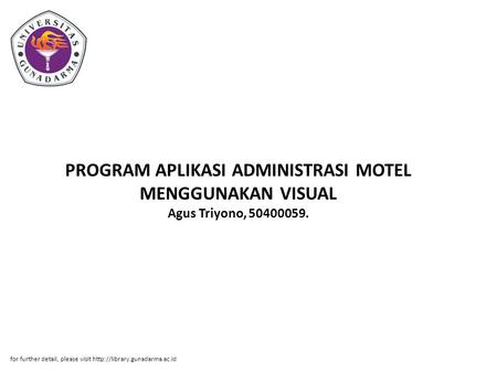 PROGRAM APLIKASI ADMINISTRASI MOTEL MENGGUNAKAN VISUAL Agus Triyono, 50400059. for further detail, please visit