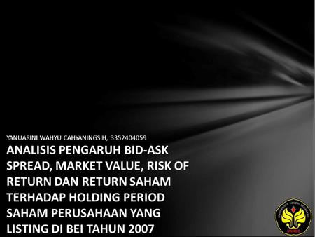 YANUARINI WAHYU CAHYANINGSIH, 3352404059 ANALISIS PENGARUH BID-ASK SPREAD, MARKET VALUE, RISK OF RETURN DAN RETURN SAHAM TERHADAP HOLDING PERIOD SAHAM.