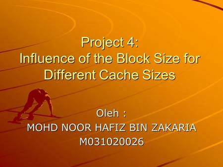 Project 4: Influence of the Block Size for Different Cache Sizes Oleh : MOHD NOOR HAFIZ BIN ZAKARIA M031020026.