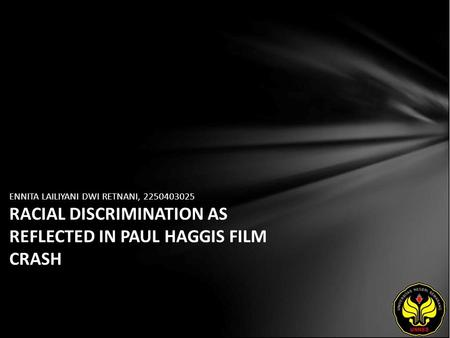 ENNITA LAILIYANI DWI RETNANI, 2250403025 RACIAL DISCRIMINATION AS REFLECTED IN PAUL HAGGIS FILM CRASH.
