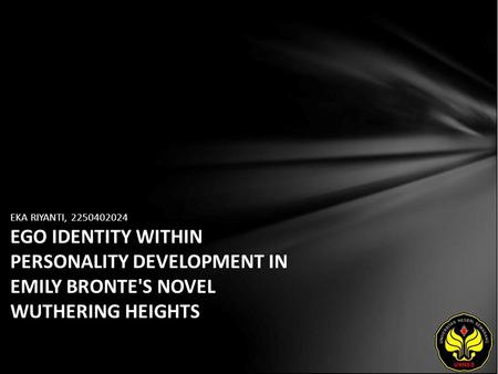 EKA RIYANTI, 2250402024 EGO IDENTITY WITHIN PERSONALITY DEVELOPMENT IN EMILY BRONTE'S NOVEL WUTHERING HEIGHTS.