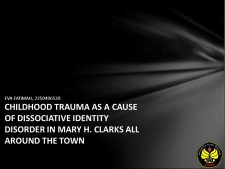 EVA FATIMAH, 2250406520 CHILDHOOD TRAUMA AS A CAUSE OF DISSOCIATIVE IDENTITY DISORDER IN MARY H. CLARKS ALL AROUND THE TOWN.