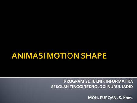 ANIMASI MOTION SHAPE PROGRAM S1 TEKNIK INFORMATIKA