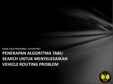 FAJAR ESKA PRADHANA, 4150407007 PENERAPAN ALGORITMA TABU SEARCH UNTUK MENYELESAIKAN VEHICLE ROUTING PROBLEM.