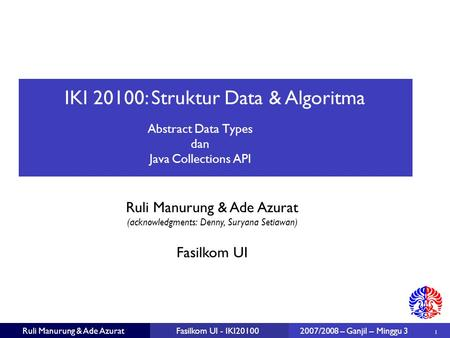 IKI 20100: Struktur Data & Algoritma Ruli Manurung & Ade Azurat (acknowledgments: Denny, Suryana Setiawan) ‏ 1 Fasilkom UI Ruli Manurung & Ade AzuratFasilkom.