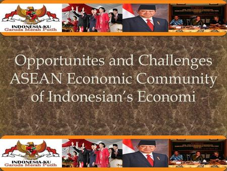 Opportunites and Challenges ASEAN Economic Community of Indonesian's Economi.