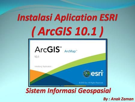 Instalasi Aplication ESRI ( ArcGIS 10.1 )