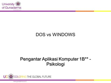 DOS vs WINDOWS Pengantar Aplikasi Komputer 1B** - Psikologi.