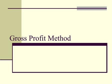 Gross Profit Method.