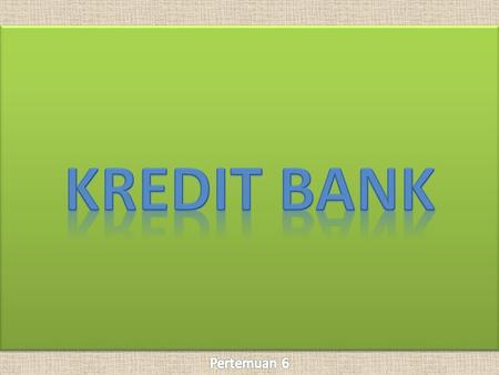KREDIT BANK Pertemuan 6.