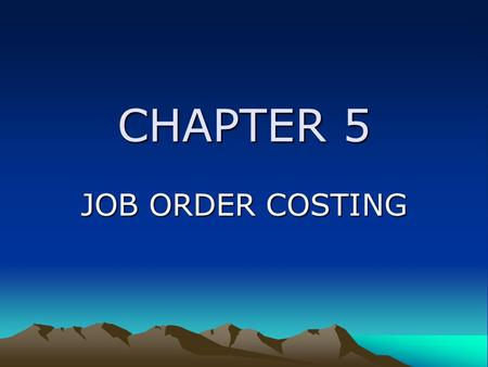 CHAPTER 5 JOB ORDER COSTING.