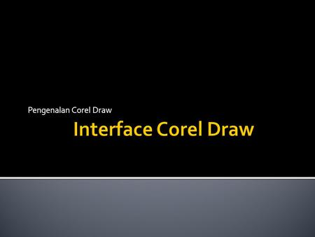 Pengenalan Corel Draw Interface Corel Draw.