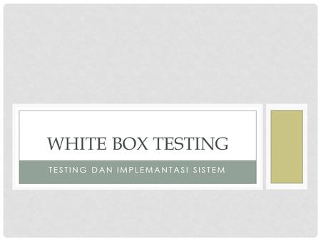 TESTING DAN IMPLEMANTASI SISTEM WHITE BOX TESTING.