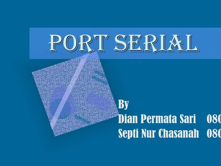 PORT SERIAL By Dian Permata Sari08018231 Septi Nur Chasanah08018256.